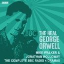 The Real George Orwell : The complete BBC Radio 4 dramas - eAudiobook