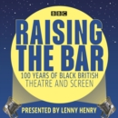 Raising the Bar: 100 Years of Black British Theatre and Screen - eAudiobook