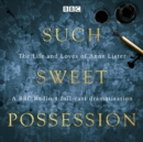 "Such Sweet Possession: The Life and Loves of ""Gentleman Jack"", Anne Lister : A BBC Radio 4 dramatisation - eAudiobook"