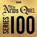 The News Quiz: Series 100 : The topical BBC Radio 4 comedy panel show - eAudiobook