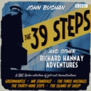 The 39 Steps and Other Richard Hannay Adventures : A BBC Radio collection of full-cast dramatisations - eAudiobook