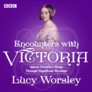 Encounters with Victoria : Queen Victoria's Reign Through Significant Meetings - eAudiobook