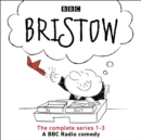 Bristow : The Complete Series 1-3 of the BBC radio 4 comedy series - eAudiobook