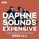 Daphne Sounds Expensive : A BBC Radio 4 Sketch Comedy: Series 1 and 2 - eAudiobook