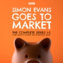 Simon Evans Goes to Market: The Complete Series 1-5 : A BBC Radio 4 Comedy and Economics Show - eAudiobook