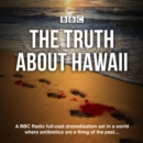 The Truth About Hawaii : A full-cast BBC radio drama - eAudiobook