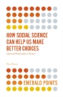 How Social Science Can Help Us Make Better Choices : Optimal Rationality in Action - eBook