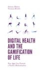 Digital Health and the Gamification of Life : How Apps Can Promote a Positive Medicalization - Book