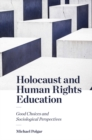 Holocaust and Human Rights Education : Good Choices and Sociological Perspectives - Book