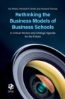 Rethinking the Business Models of Business Schools : A Critical Review and Change Agenda for the Future - Book