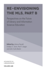Re-envisioning the MLS : Perspectives on the Future of Library and Information Science Education - eBook