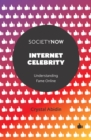 Internet Celebrity : Understanding Fame Online - eBook