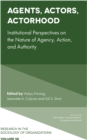 Agents, Actors, Actorhood : Institutional Perspectives on the Nature of Agency, Action, and Authority - Book