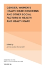 Gender, Women's Health Care Concerns and Other Social Factors in Health and Health Care - Book