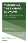 Theorizing the Sharing Economy : Variety and Trajectories of New Forms of Organizing - Book