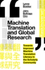 Machine Translation and Global Research : Towards Improved Machine Translation Literacy in the Scholarly Community - Book