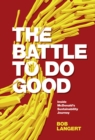 The Battle To Do Good : Inside McDonald's Sustainability Journey - Book