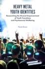 Heavy Metal Youth Identities : Researching the Musical Empowerment of Youth Transitions and Psychosocial Wellbeing - Book