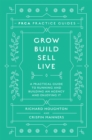 Grow, Build, Sell, Live : A Practical Guide to Running and Building an Agency and Enjoying It - Book