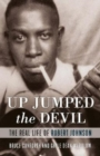 Up Jumped the Devil : The Real Life of Robert Johnson - Book