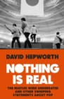 Nothing is Real : The Beatles Were Underrated And Other Sweeping Statements About Pop - Book
