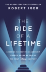 The Ride of a Lifetime : Lessons in Creative Leadership from 15 Years as CEO of the Walt Disney Company - Book
