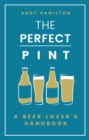 The Perfect Pint : A Beer Lover's Handbook - Book
