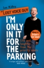 I'm Only In It for the Parking : Life and laughter from the priority seats - Book
