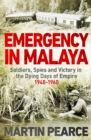 Emergency in Malaya : Soldiers, Spies and Victory in the Dying Days of Empire, 1948-1960 - Book