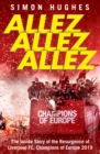 Allez Allez Allez : The Inside Story of the Resurgence of Liverpool FC, Champions of Europe 2019 - Book