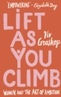 Lift as You Climb : Women and the art of ambition - Book
