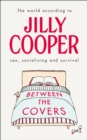 Between the Covers : Jilly Cooper on sex, socialising and survival - Book