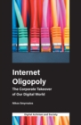 Internet Oligopoly : The Corporate Takeover of Our Digital World - Book