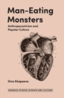 Man-Eating Monsters : Anthropocentrism and Popular Culture - Book