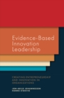 Evidence-Based Innovation Leadership : Creating Entrepreneurship and Innovation in Organizations - Book