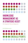 Knowledge Management as a Strategic Asset : An Integrated, Historical Approach - eBook