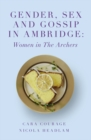 Gender, Sex and Gossip in Ambridge : Women in The Archers - Book