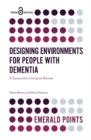 Designing Environments for People with Dementia : A Systematic Literature Review - Book