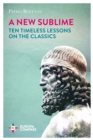 A New Sublime : Ten Timeless Lessons on the Classics - Book