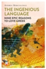 The Ingenious Language : Nine Epic Reasons to Love Greek - Book