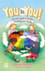 You Be You! : The Kid's Guide to Gender, Sexuality, and Family - Book