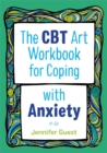 The CBT Art Workbook for Coping with Anxiety - Book