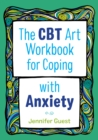 The CBT Art Workbook for Coping with Anxiety - eBook