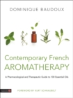 Contemporary French Aromatherapy : A Pharmacological and Therapeutic Guide to 100 Essential Oils - Book