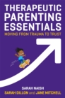 Therapeutic Parenting Essentials : Moving from Trauma to Trust - Book