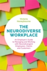 The Neurodiverse Workplace : An Employer's Guide to Managing and Working with Neurodivergent Employees, Clients and Customers - Book