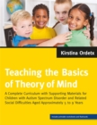 Teaching the Basics of Theory of Mind : A Complete Curriculum with Supporting Materials for Children with Autism Spectrum Disorder and Related Social Difficulties Aged Approximately 5 to 9 Years - Book