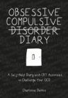 Obsessive Compulsive Disorder Diary : A Self-Help Diary with CBT Activities to Challenge Your OCD - eBook