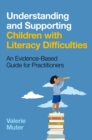 Understanding and Supporting Children with Literacy Difficulties : An Evidence-Based Guide for Practitioners - eBook