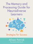 The Memory and Processing Guide for Neurodiverse Learners : Strategies for Success - Book
